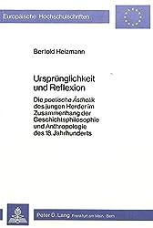 Ursprünglichkeit und Reflexion: Die «poetische Ästhetik» des jungen Herder im Zusammenhang der Geschichtsphilosophie und Anthropologie des 18. ... / Série 1: Langue et littérature allemandes)