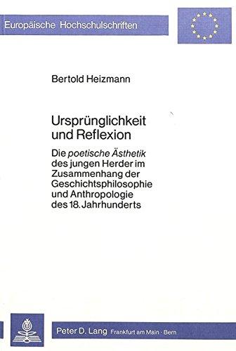 Ursprünglichkeit und Reflexion: Die «poetische Ästhetik» des jungen Herder im Zusammenhang der Geschichtsphilosophie und Anthropologie des 18. ... Reihe 1, Deutsche Sprache und Literatur)