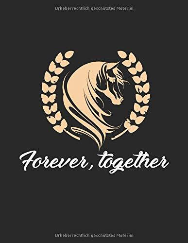 ngstagebuch für mein Pferd und mich I Für über 100 Einträge im A4+ Format I Motiv: Forever, together ()