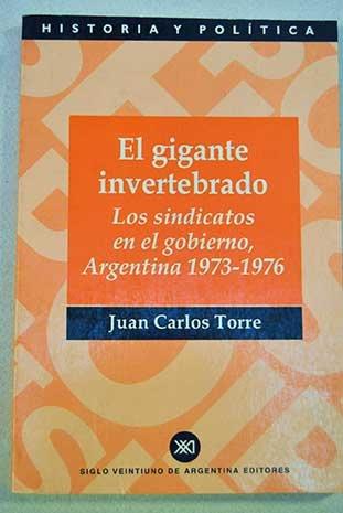 El gigante invertebrado: Los sindicatos en el gobierno, Argentina 1973-1976 (Historia y política)