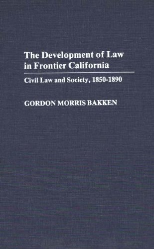 The Development of Law in Frontier California: Civil Law and Society, 1850-1890 (Contributions in Legal Studies) by Bakken, Gordon Morris (1985) Hardcover