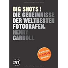 BIG SHOTS!: Die Geheimnisse der weltbesten Fotografen