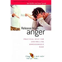 Release from Anger: Practical Help for Controlling Unreasonable Rage