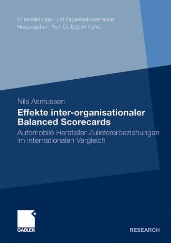 Effekte Inter-organisationaler Balanced Scorecards: Automobile Hersteller-Zuliefererbeziehungen im Internationalen Vergleich (Entscheidungs- und Organisationstheorie)