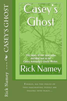 [(Casey's Ghost : The Story of the Man Who Decided Not to Be Casey Anthony's Ghost Writer)] [By (author) Rick Namey] published on (June, 2014)