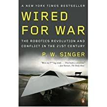 [(Wired for War: The Robotics Revolution and Conflict in the 21st Century)] [Author: P. W. Singer] published on (December, 2009)