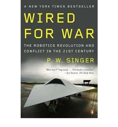 [ Wired for War The Robotics Revolution and Conflict in the 21st Century ] [ WIRED FOR WAR THE ROBOTICS REVOLUTION AND CONFLICT IN THE 21ST CENTURY ] BY Singer, P. W. ( AUTHOR ) Dec-26-2009 Paperback