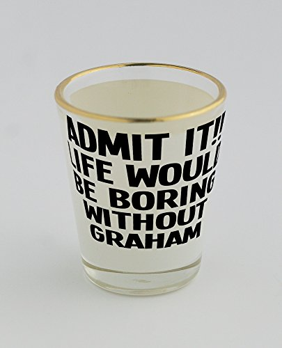 shot-glass-with-gold-rim-of-admit-it-life-would-be-boring-without-graham