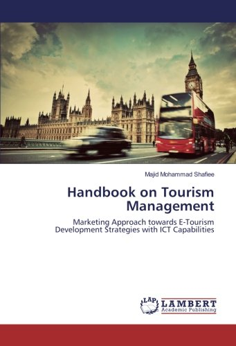 Handbook on Tourism Management: Marketing Approach towards E-Tourism Development Strategies with ICT Capabilities