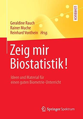 Zeig mir Biostatistik!: Ideen und Material für einen guten Biometrie-Unterricht (Springer-Lehrbuch)
