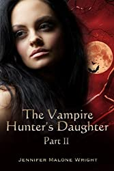 The Vampire Hunter's Daughter: Part II: Powerful Blood