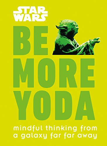 Star Wars: Be More Yoda: Mindful Thinking from a Galaxy Far Far Away por Christian Blauvelt