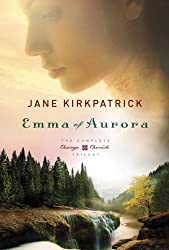 Emma of Aurora: The Complete Change and Cherish Trilogy: A Clearing in the Wild, A Tendering in the Storm, A Mending at the Edge (Change and Cherish Historical Series) by Jane Kirkpatrick (2013-11-05)