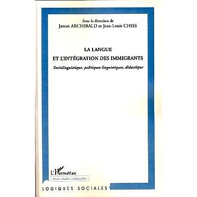 La langue et l'intégration des immigrants : Sociolinguistique, politique linguistiques, didactique