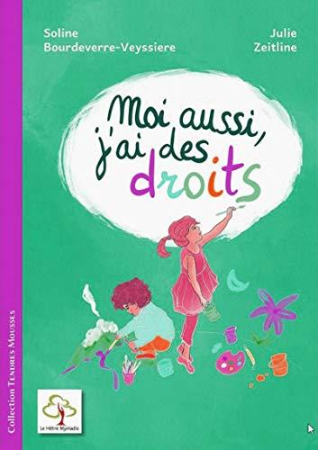 Moi aussi, j'ai des droits par  Soline Bourdeverre-Veyssiere, Julie Zeitline