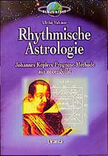 Rhythmische Astrologie: Johannes Keplers Prognose-Methode aus neuer Sicht. Mit Geburtszeitkorrektur im Anhang (Urania Blaue Reihe)