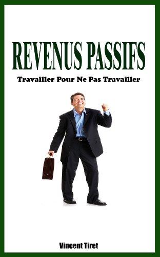 Couverture du livre Revenus Passifs - Travailler Pour Ne Pas Travailler