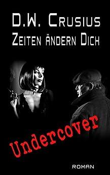 Zeiten ändern Dich: Undercover (German Edition) by [Crusius, D.W]