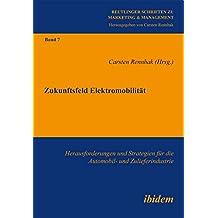 Zukunftsfeld Elektromobilität: Herausforderungen Und Strategien Für Die Automobil- Und Zulieferindustrie (Reutlinger Schriften zu Marketing & Management)