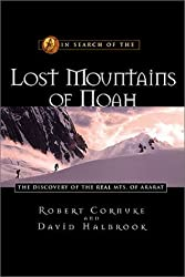 In Search of the Lost Mountains of Noah: The Discovery of the Real Mts. of Ararat by Robert Cornuke (2001-09-02)