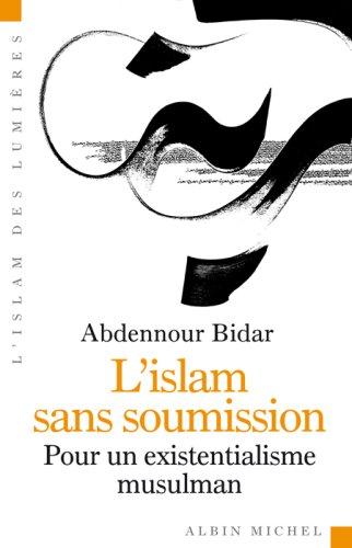 L'islam sans soumission : pour un existentialisme musulman