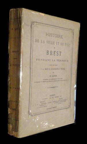 Histoire de la ville et du port de Brest pendant la Terreur (avec un plan de la prison des administrateurs du Finistère)