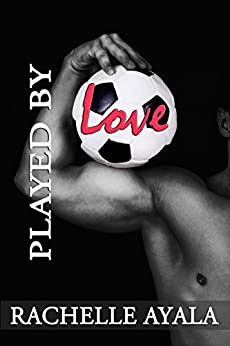 Played by Love by [Ayala, Rachelle]