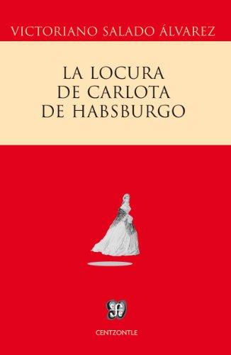 La locura de Carlota de Habsburgo (Historia) por Victoriano Salado Álvarez