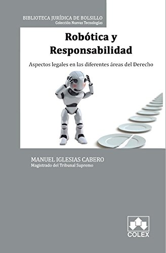 Robótica y responsabilidad. Aspectos legales en las diferentes áreas del Derecho (Biblioteca Jurídica de Bolsillo)