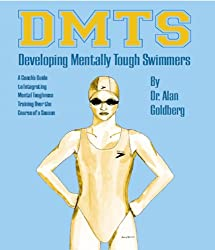 Developing Mentally Tough Swimmers - A Coach's Guide to Integrating Mental Toughness Training Over the Course of a Season