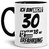 Geburtstags-Tasse Ich Bin 30 mit 12 Jahren Erfahrung Innen & Henkel Schwarz/Geburtstags-Geschenk/Geschenkidee/Scherzartikel/Lustig/mit Spruch/Witzig/Spaß/Fun/Kaffeetasse