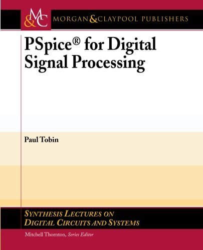 Pspice for Digital Signal Processing (Synthesis Lectures on Digital Circuits and Systems) by Paul Tobin (2007-04-11) par Paul Tobin