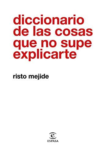 Diccionario de las cosas que no supe explicarte (F. COLECCION) por Risto Mejide