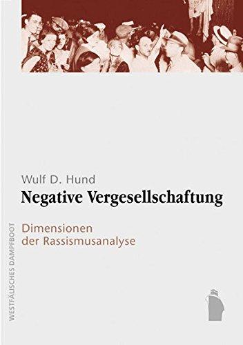 Negative Vergesellschaftung: Dimensionen der Rassismusanalyse