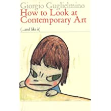 How to Look at Contemporary Art: (...and Like It) (Eyewitnesses to Art) by Giorgio Guglielmino (2008-12-01)
