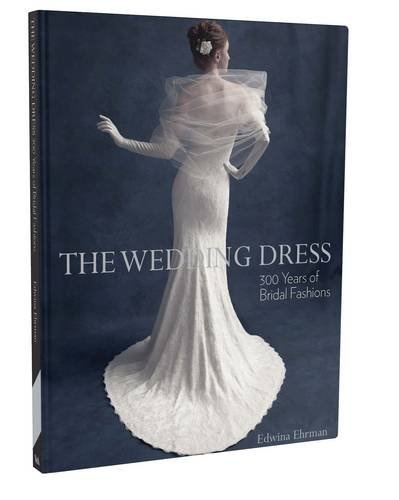Wedding Dress, The: 300 Years of Bridal Fashion por Edwina Ehrman