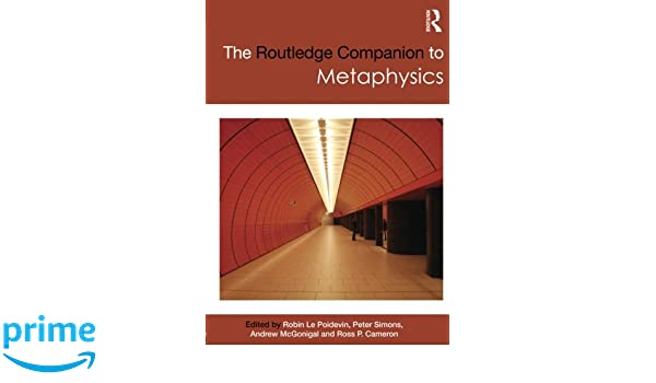 The Routledge Companion to Metaphysics Routledge Philosophy
