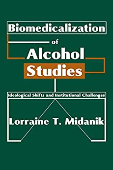 Biomedicalization Of Alcohol Studies: Ideological Shifts And Institutional Challenges por Lorraine Midanik epub