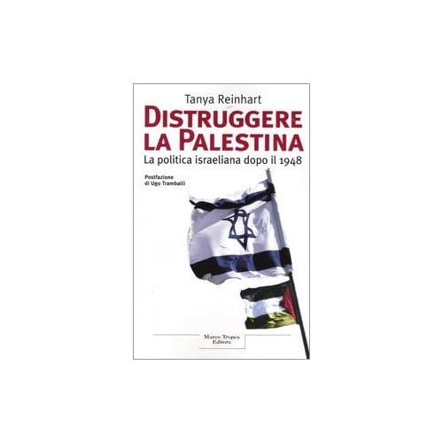 Distruggere La Palestina. La Politica Israeliana Dopo Il 1948