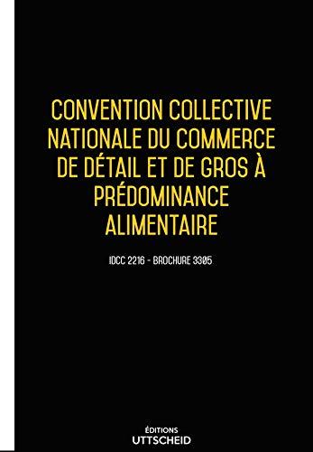 Convention collective nationale du commerce de détail et de gros à prédominance alimentaire JUIN 2017 + Grille de Salaire