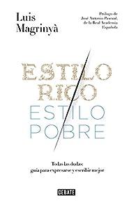 Estilo rico, estilo pobre: Guía práctica para expresarse y escribir mejor par Luis Magrinyà
