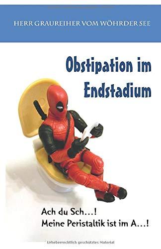 Obstipation im Endstadium: Ach du Sch...! Meine Peristaltik ist im A...!