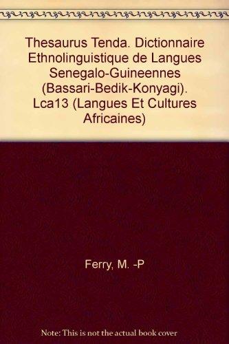 Thesaurus Tenda. Dictionnaire Ethnolinguistique De Langues Senegalo-guineennes Bassari-bedik-konyagi. Lca13 par M-P Ferry