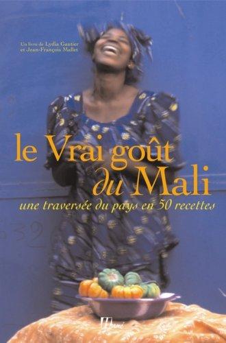 Le Vrai goût du Mali : Une traversée du pays en 50 recettes