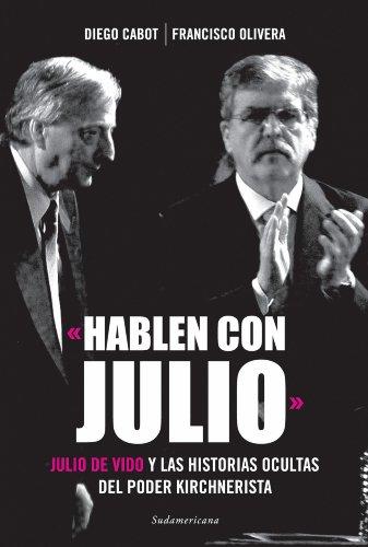 Hablen con Julio: Julio De Vido y las historias ocultas del poder kirchnerista por Diego Cabot
