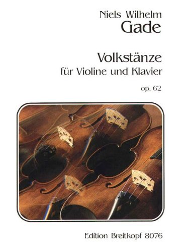 GADE: FOLK DANCES (VOLKSTANZE)  OP 62 (VIOLIN & PIANO)