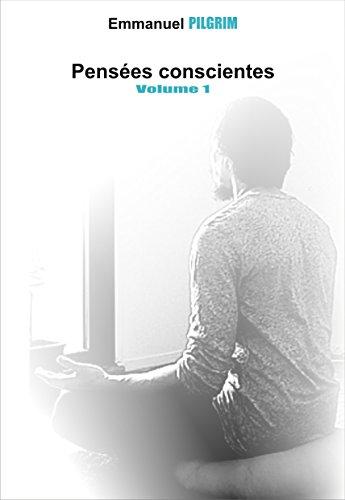 Pensées conscientes: volume 1 par Emmanuel Pilgrim
