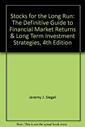 Stocks for the Long Run: The Definitive Guide to Financial Market Returns & Long Term Investment Strategies, 4th Edition