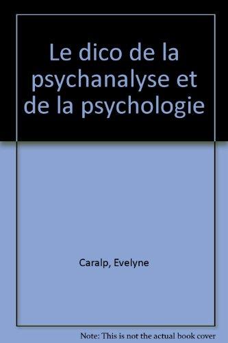 Le Dico de la psychanalyse et de la psychologie par Évelyne Caralp, Alain Gallo