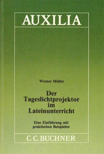 Auxilia/Der Tageslichtprojektor im Lateinunterricht: Unterrichtshilfen für den Lateinlehrer/Eine Einführung mit praktischen Beispielen